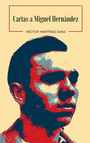 Cartas a Miguel Hernández, Héctor Martínez Sanz